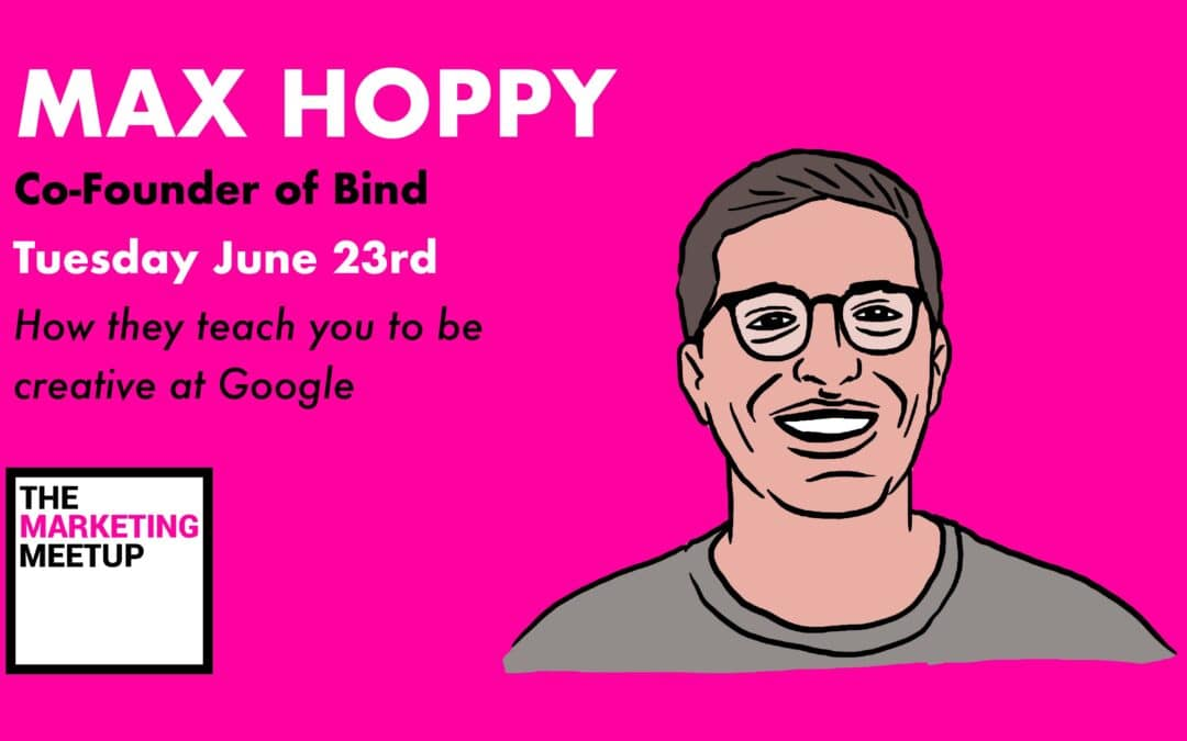 How they teach you to be creative at Google – Max Hopkinson, Co-Founder of Bind
