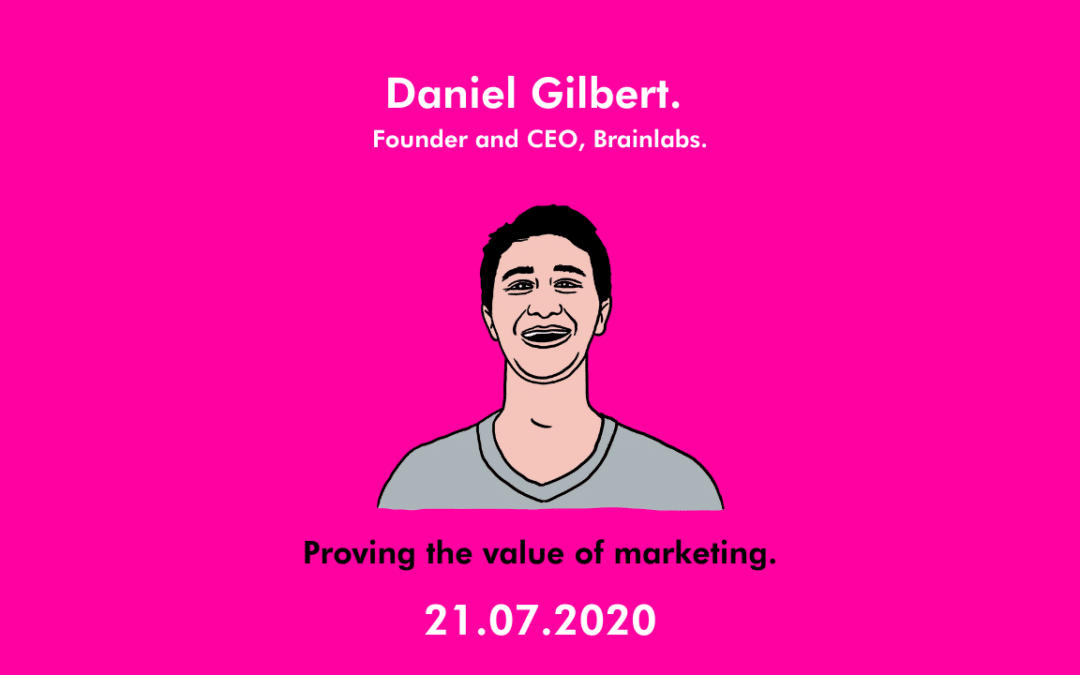 How to prove the value of marketing – Daniel Gilbert, Founder & CEO of Brainlabs