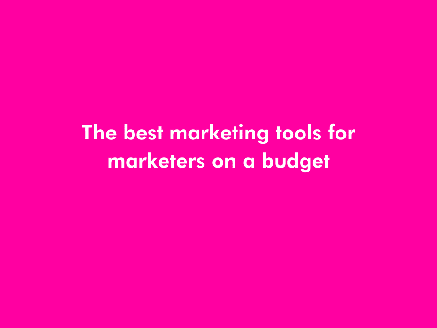 The Best Marketing Tools for Marketers on a Budget