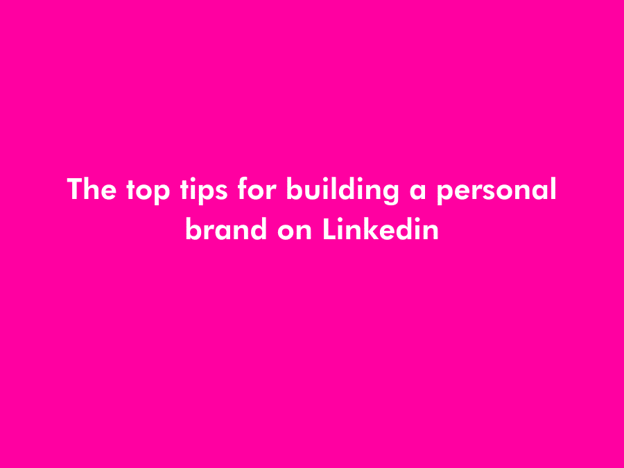 Tips for how to post and build a personal brand on LinkedIn