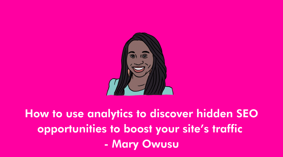 How to use analytics to discover hidden SEO opportunities to boost your site's traffic – Mary Owusu