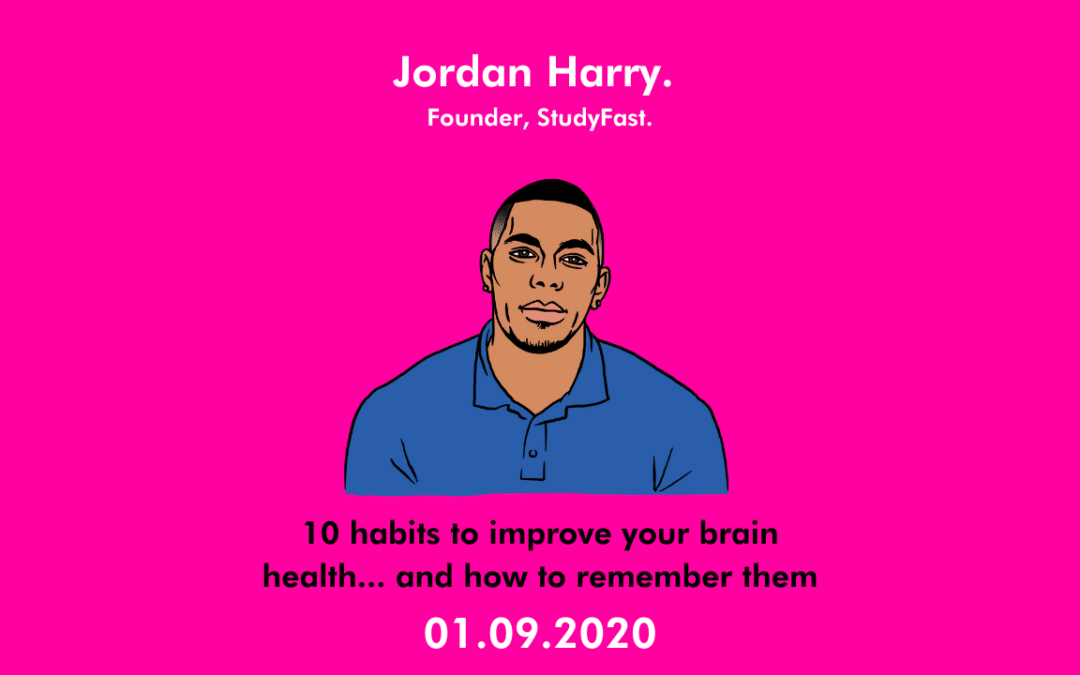 10 habits for a healthier brain, and how to remember them – Jordan Harry, CEO of StudyFast & Honcho at School of Marketing