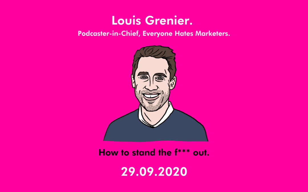 How to stand the **** out – Louis Grenier, Everyone Hates Marketers