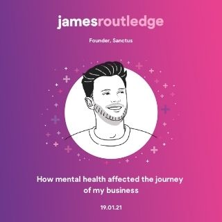 How mental health affected the growth of my business - James Routledge, Founder of Sanctus