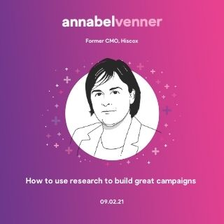 How to use research to build great campaigns - Annabel Venner, Former CMO of Hiscox